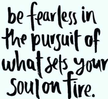 stay-fearless-in-the-pursuit-of-what-sets-your-sould-on-fire